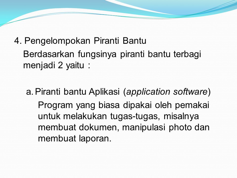 4. Pengelompokan Piranti Bantu Berdasarkan fungsinya piranti bantu terbagi menjadi 2 yaitu : a.Piranti bantu Aplikasi (application software) Program y