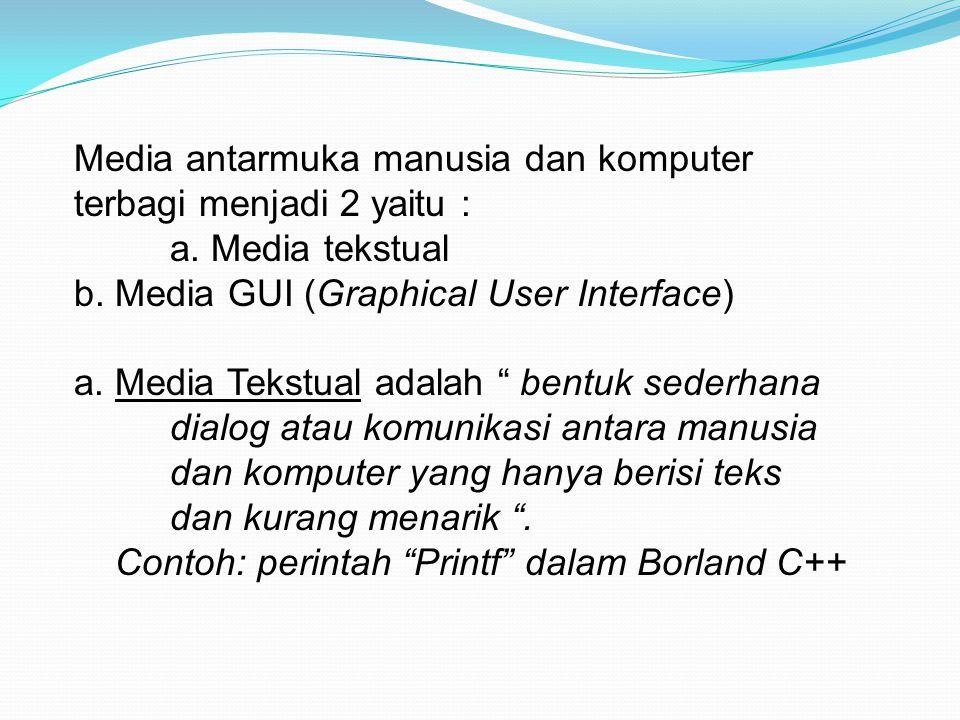 "Media antarmuka manusia dan komputer terbagi menjadi 2 yaitu : a. Media tekstual b. Media GUI (Graphical User Interface) a. Media Tekstual adalah "" be"