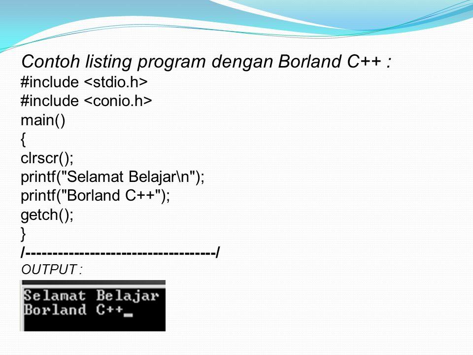 Contoh listing program dengan Borland C++ : #include main() { clrscr(); printf(
