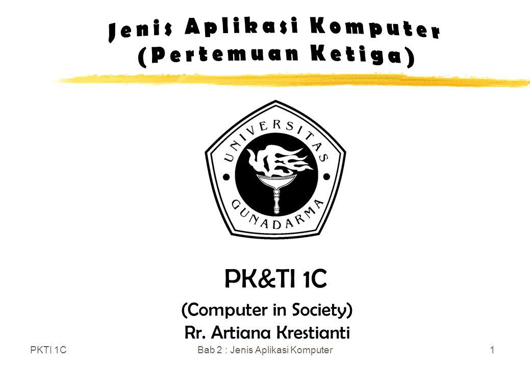 PKTI 1CBab 2 : Jenis Aplikasi Komputer2 Jenis-jenis Aplikasi Komputer zAplikasi menurut fungsi zAplikasi menurut environment zCara memperoleh aplikasi