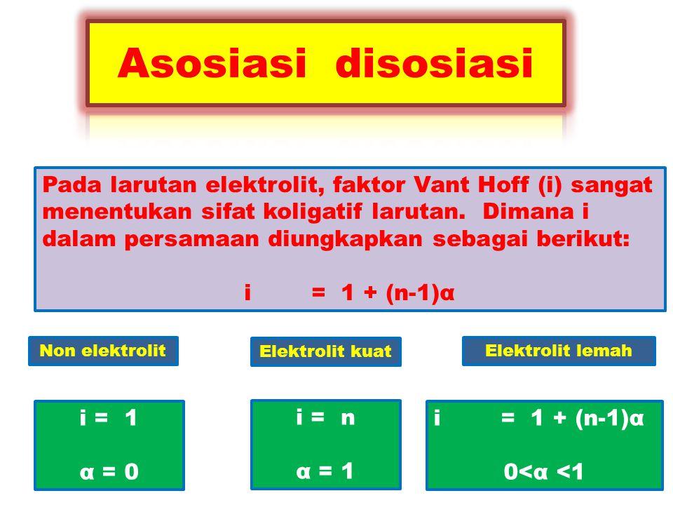 Pada larutan elektrolit, faktor Vant Hoff (i) sangat menentukan sifat koligatif larutan. Dimana i dalam persamaan diungkapkan sebagai berikut: i= 1 +