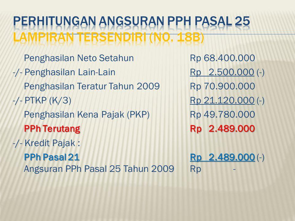 Penghasilan Neto SetahunRp 68.400.000 -/- Penghasilan Lain-Lain Rp 2.500.000 (-) Penghasilan Teratur Tahun 2009Rp 70.900.000 -/- PTKP (K/3)Rp 21.120.0