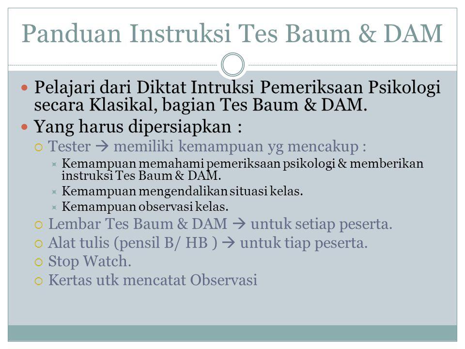 Panduan Instruksi Tes Baum & DAM Pelajari dari Diktat Intruksi Pemeriksaan Psikologi secara Klasikal, bagian Tes Baum & DAM. Yang harus dipersiapkan :