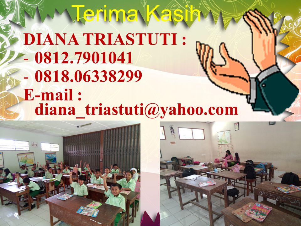 Terima Kasih DIANA TRIASTUTI : -0-0812.7901041 -0-0818.06338299 E-mail : diana_triastuti@yahoo.com
