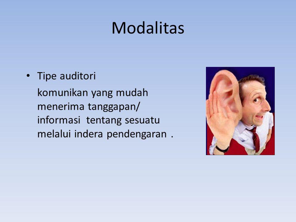 Modalitas Tipe auditori komunikan yang mudah menerima tanggapan/ informasi tentang sesuatu melalui indera pendengaran.