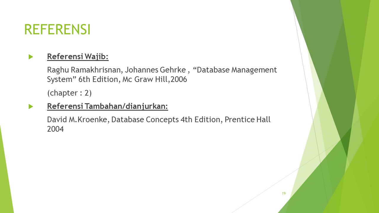 19 REFERENSI  Referensi Wajib: Raghu Ramakhrisnan, Johannes Gehrke, Database Management System 6th Edition, Mc Graw Hill,2006 (chapter : 2)  Referensi Tambahan/dianjurkan: David M.Kroenke, Database Concepts 4th Edition, Prentice Hall 2004