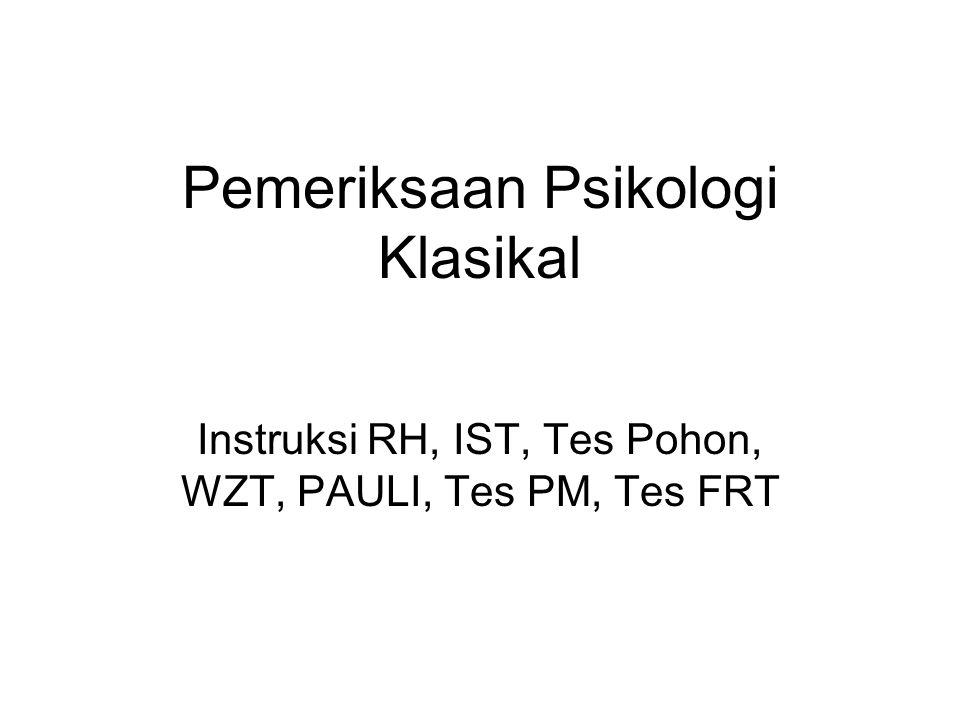 Pemeriksaan Psikologi Klasikal Instruksi RH, IST, Tes Pohon, WZT, PAULI, Tes PM, Tes FRT