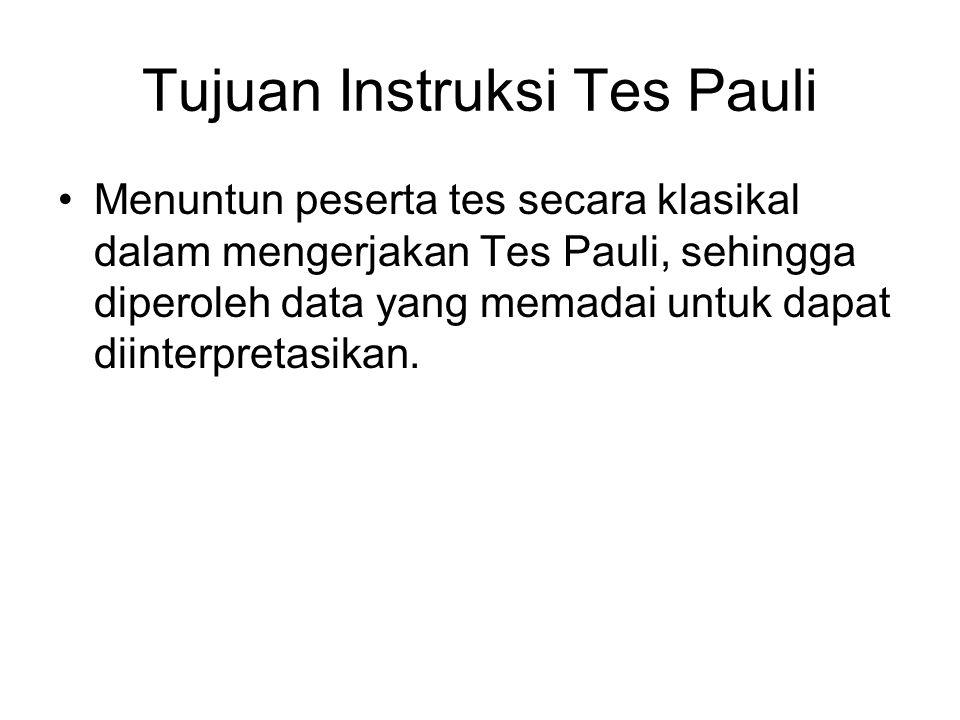 Tujuan Instruksi Tes Pauli Menuntun peserta tes secara klasikal dalam mengerjakan Tes Pauli, sehingga diperoleh data yang memadai untuk dapat diinterp