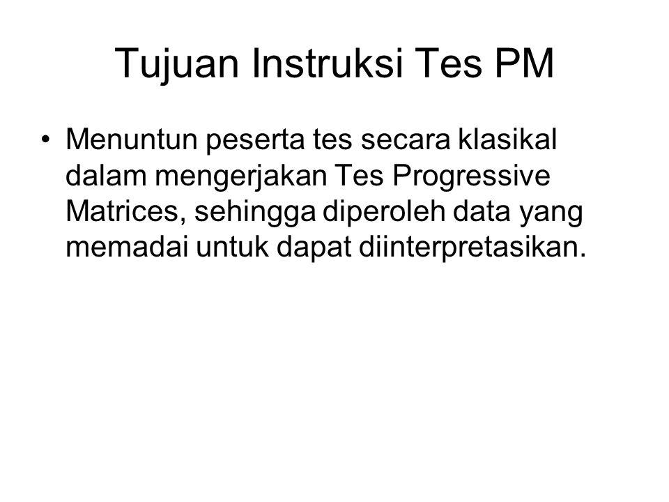Tujuan Instruksi Tes PM Menuntun peserta tes secara klasikal dalam mengerjakan Tes Progressive Matrices, sehingga diperoleh data yang memadai untuk da
