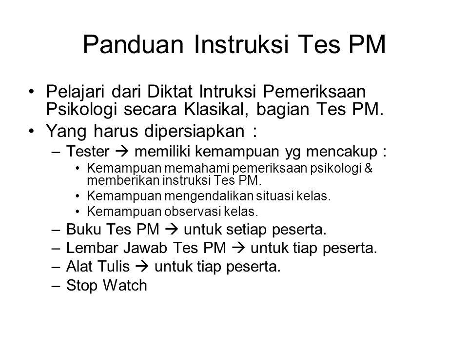 Panduan Instruksi Tes PM Pelajari dari Diktat Intruksi Pemeriksaan Psikologi secara Klasikal, bagian Tes PM. Yang harus dipersiapkan : –Tester  memil
