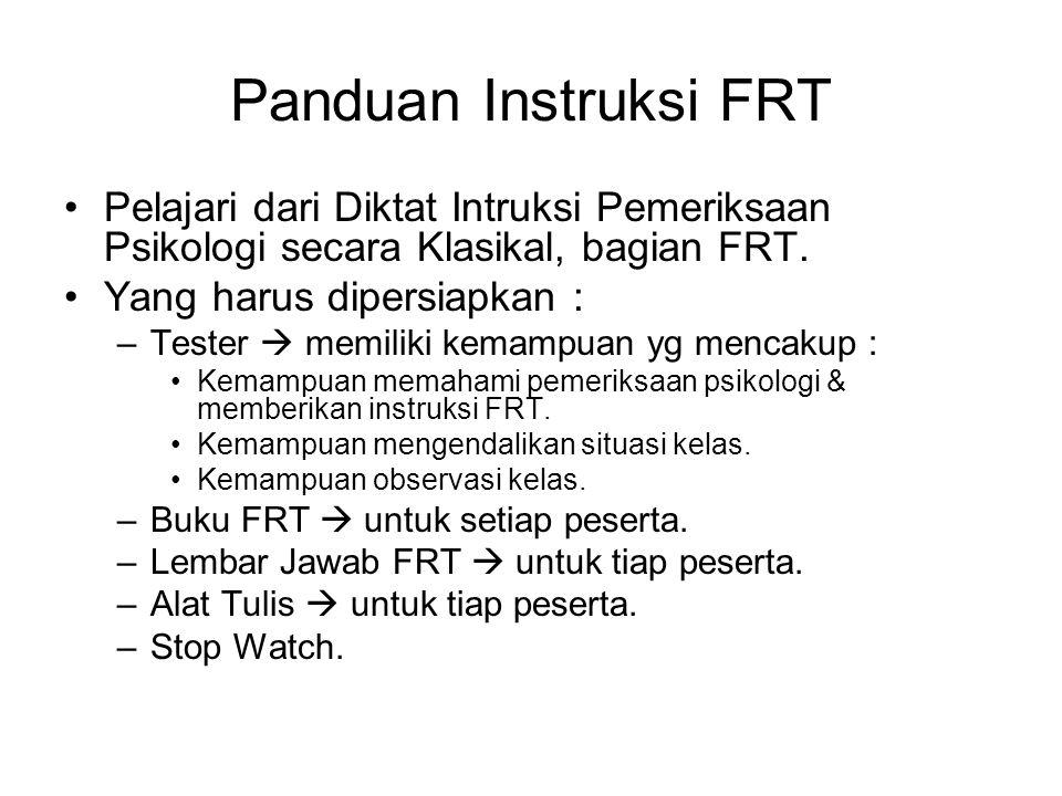 Panduan Instruksi FRT Pelajari dari Diktat Intruksi Pemeriksaan Psikologi secara Klasikal, bagian FRT. Yang harus dipersiapkan : –Tester  memiliki ke