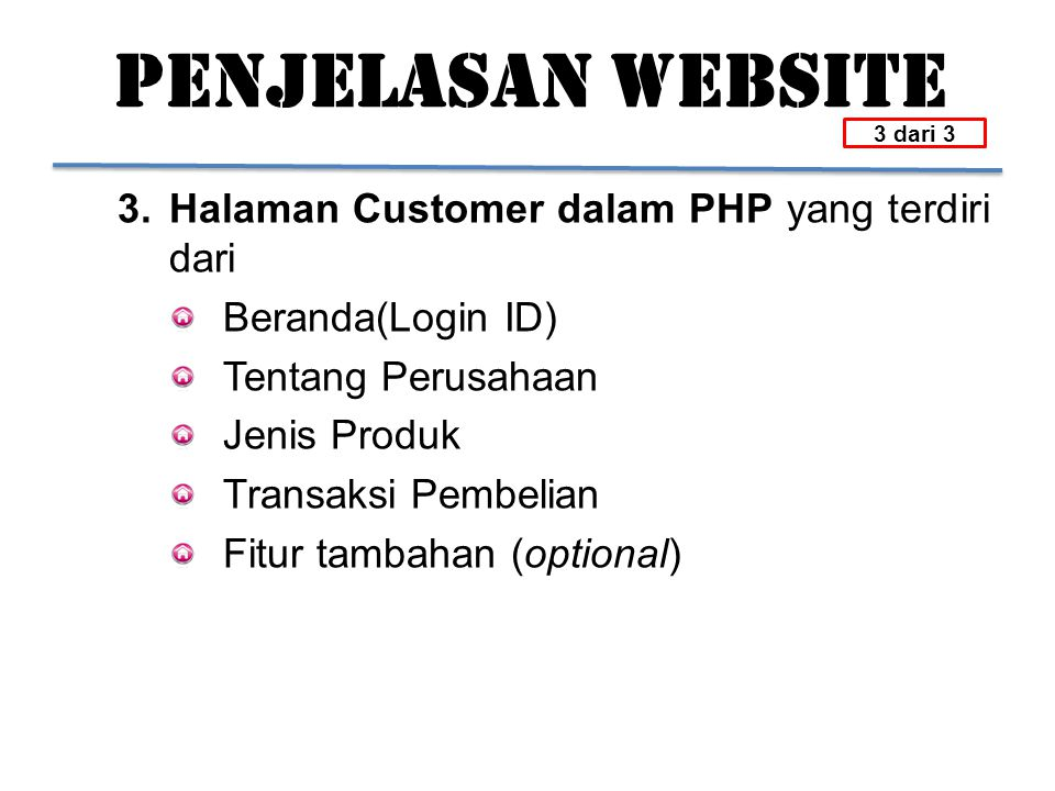 PENJELASAN WEBSITE 3.Halaman Customer dalam PHP yang terdiri dari Beranda(Login ID) Tentang Perusahaan Jenis Produk Transaksi Pembelian Fitur tambahan