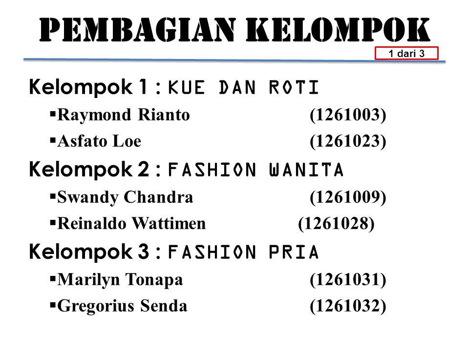 PEMBAGIAN KELOMPOK Kelompok 1 : KUE DAN ROTI  Raymond Rianto (1261003)  Asfato Loe(1261023) Kelompok 2 : FASHION WANITA  Swandy Chandra(1261009) 