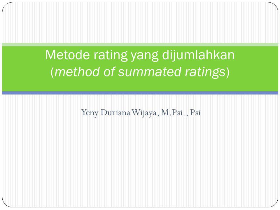 Metode rating yg dijumlahkan -  penskalaan model Likert (Gable, dalam Awar, 2001) Merupakan metode penskalaan berorientasi pada respons.
