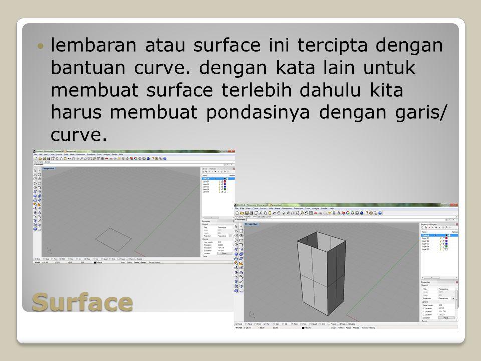Surface lembaran atau surface ini tercipta dengan bantuan curve. dengan kata lain untuk membuat surface terlebih dahulu kita harus membuat pondasinya
