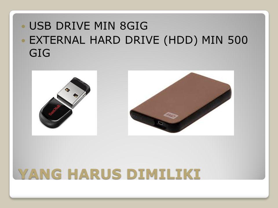 YANG HARUS DIMILIKI USB DRIVE MIN 8GIG EXTERNAL HARD DRIVE (HDD) MIN 500 GIG