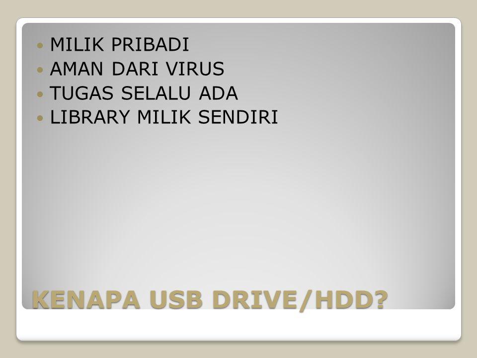 KENAPA USB DRIVE/HDD? MILIK PRIBADI AMAN DARI VIRUS TUGAS SELALU ADA LIBRARY MILIK SENDIRI