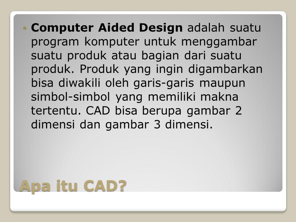 Apa itu CAD? Computer Aided Design adalah suatu program komputer untuk menggambar suatu produk atau bagian dari suatu produk. Produk yang ingin digamb