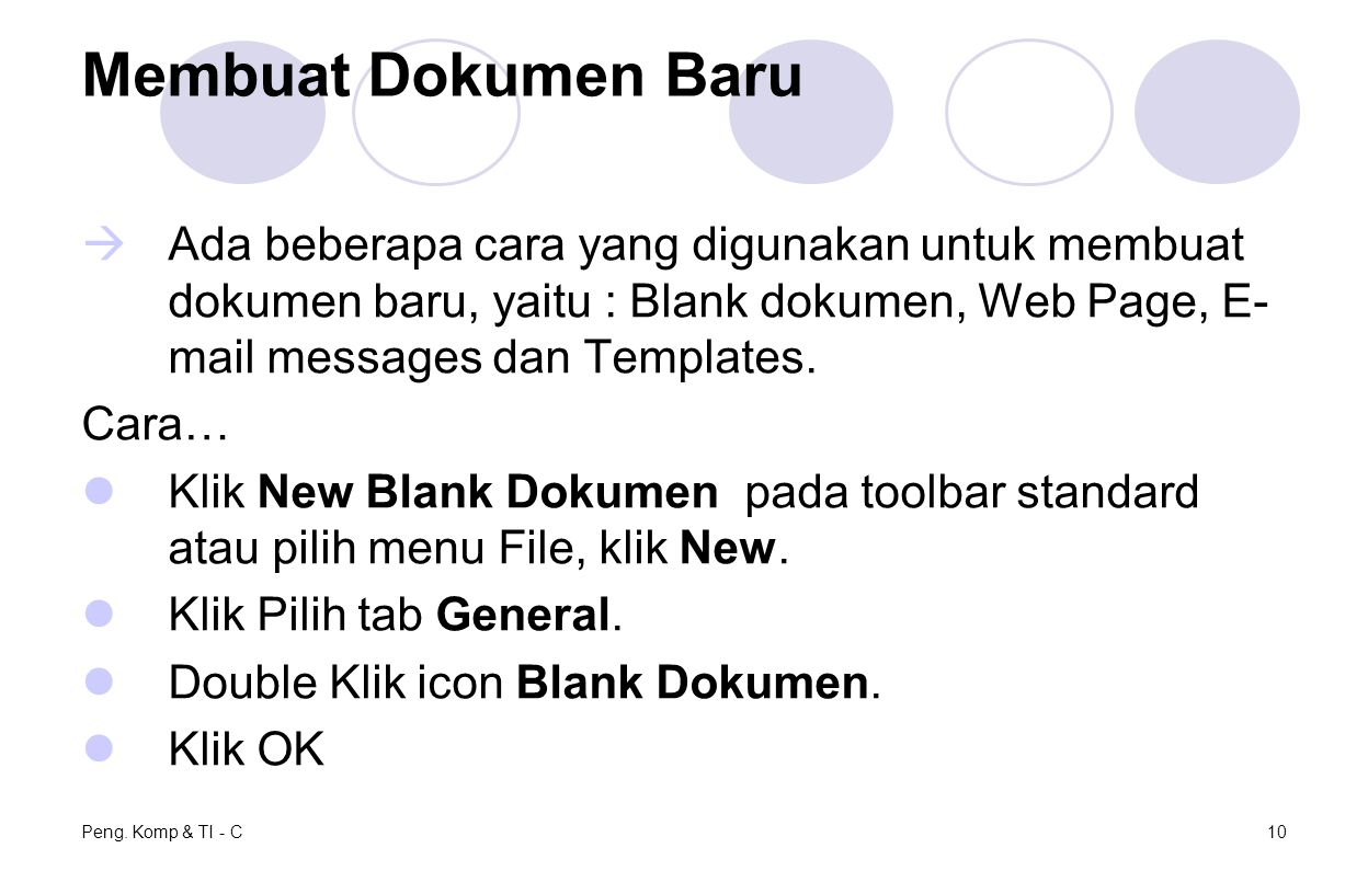 Peng. Komp & TI - C10 Membuat Dokumen Baru  Ada beberapa cara yang digunakan untuk membuat dokumen baru, yaitu : Blank dokumen, Web Page, E- mail mes