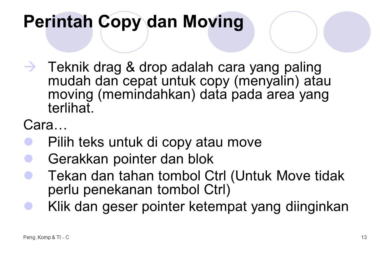 Peng. Komp & TI - C13 Perintah Copy dan Moving  Teknik drag & drop adalah cara yang paling mudah dan cepat untuk copy (menyalin) atau moving (meminda