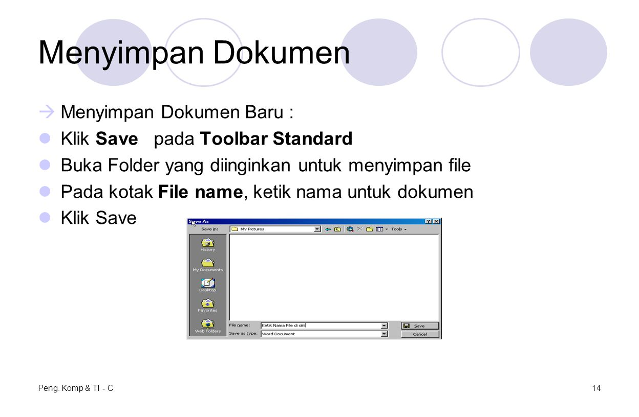 Peng. Komp & TI - C14 Menyimpan Dokumen  Menyimpan Dokumen Baru : Klik Save pada Toolbar Standard Buka Folder yang diinginkan untuk menyimpan file Pa