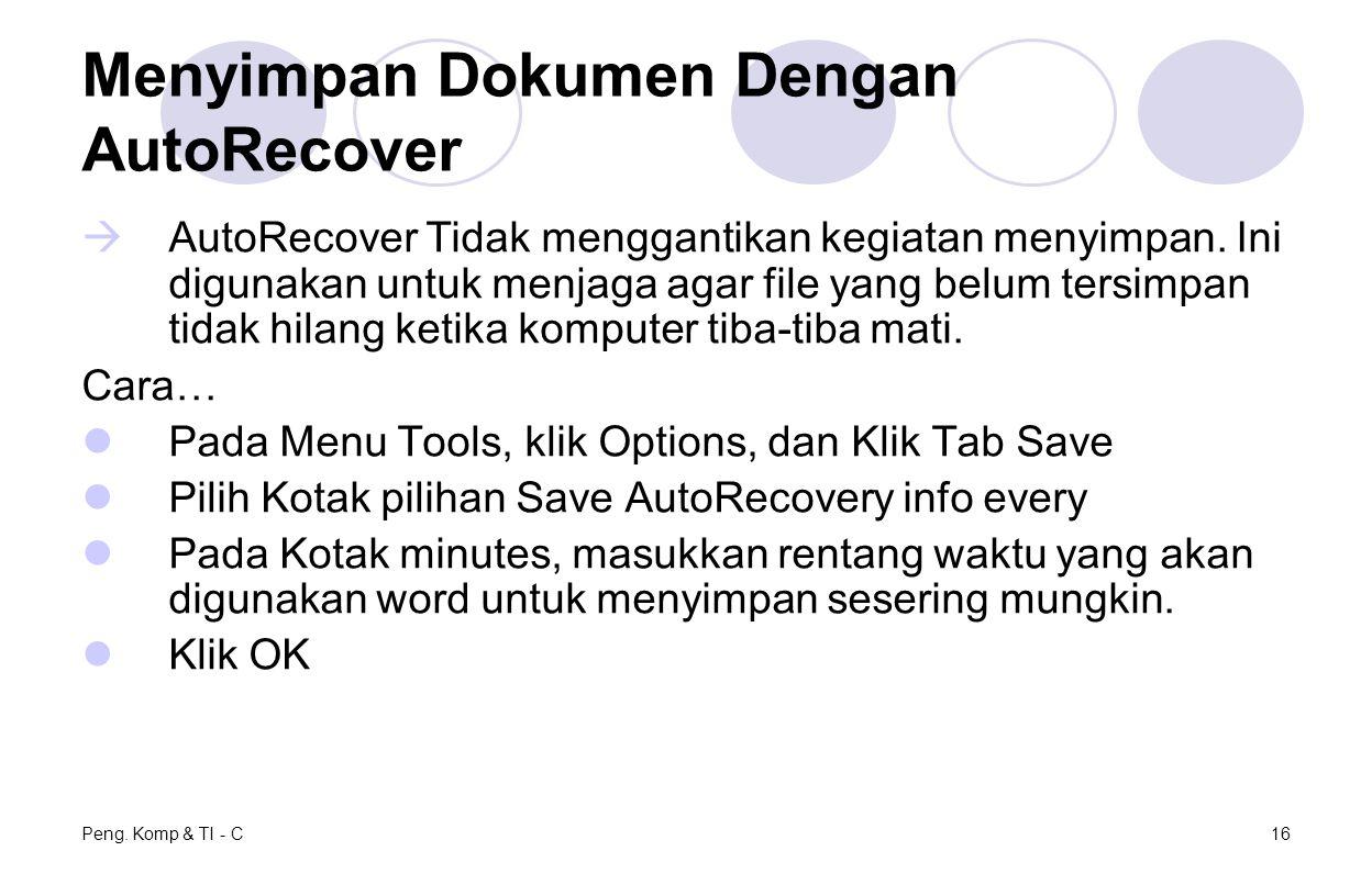 Peng. Komp & TI - C16 Menyimpan Dokumen Dengan AutoRecover  AutoRecover Tidak menggantikan kegiatan menyimpan. Ini digunakan untuk menjaga agar file