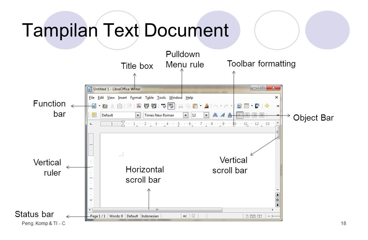 Tampilan Text Document Peng. Komp & TI - C18 Title box Pulldown Menu rule Status bar Toolbar formatting Vertical ruler Function bar Object Bar Vertica