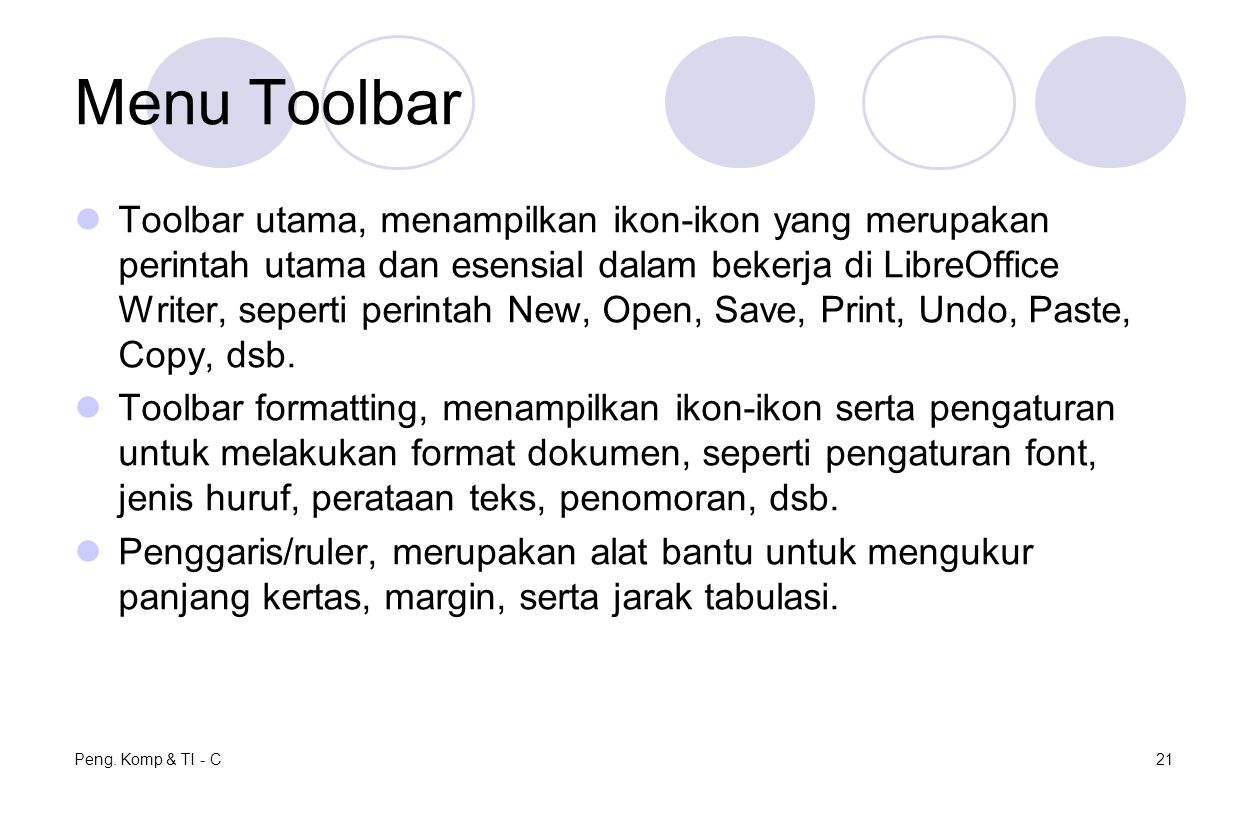 Menu Toolbar Toolbar utama, menampilkan ikon-ikon yang merupakan perintah utama dan esensial dalam bekerja di LibreOffice Writer, seperti perintah New, Open, Save, Print, Undo, Paste, Copy, dsb.