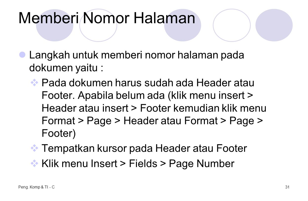 Memberi Nomor Halaman Langkah untuk memberi nomor halaman pada dokumen yaitu :  Pada dokumen harus sudah ada Header atau Footer. Apabila belum ada (k