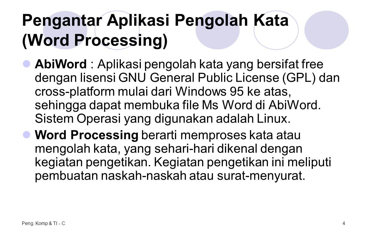 Peng. Komp & TI - C4 Pengantar Aplikasi Pengolah Kata (Word Processing) AbiWord : Aplikasi pengolah kata yang bersifat free dengan lisensi GNU General