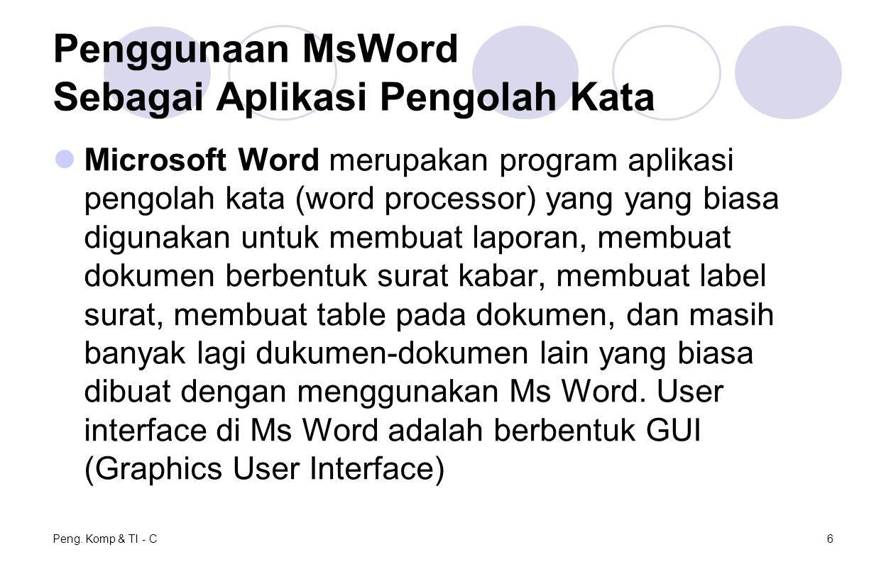 Peng. Komp & TI - C6 Penggunaan MsWord Sebagai Aplikasi Pengolah Kata Microsoft Word merupakan program aplikasi pengolah kata (word processor) yang ya