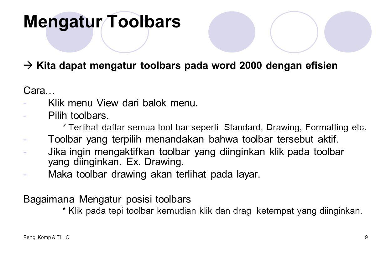 Peng. Komp & TI - C9 Mengatur Toolbars  Kita dapat mengatur toolbars pada word 2000 dengan efisien Cara… -Klik menu View dari balok menu. -Pilih tool