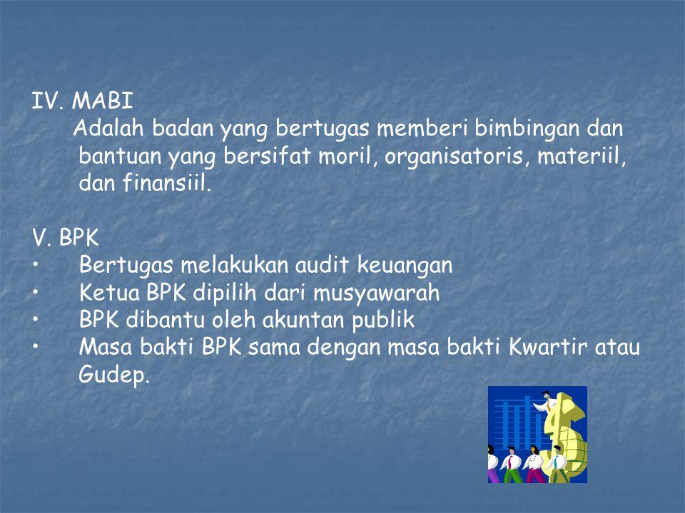 IV. MABI Adalah badan yang bertugas memberi bimbingan dan bantuan yang bersifat moril, organisatoris, materiil, dan finansiil. V. BPK Bertugas melakuk