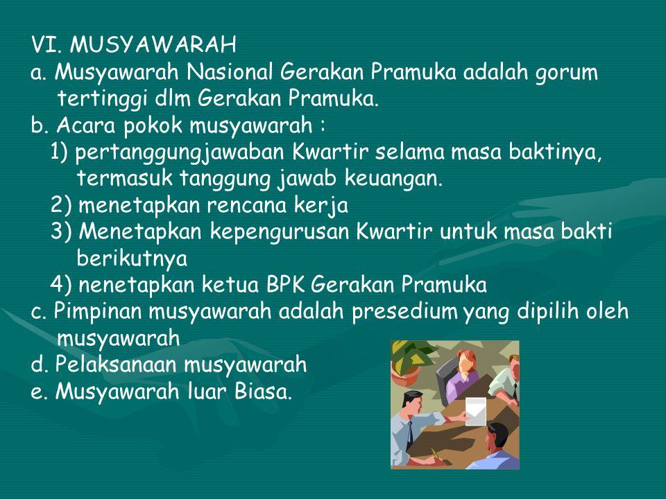 VI. MUSYAWARAH a. Musyawarah Nasional Gerakan Pramuka adalah gorum tertinggi dlm Gerakan Pramuka. b. Acara pokok musyawarah : 1) pertanggungjawaban Kw