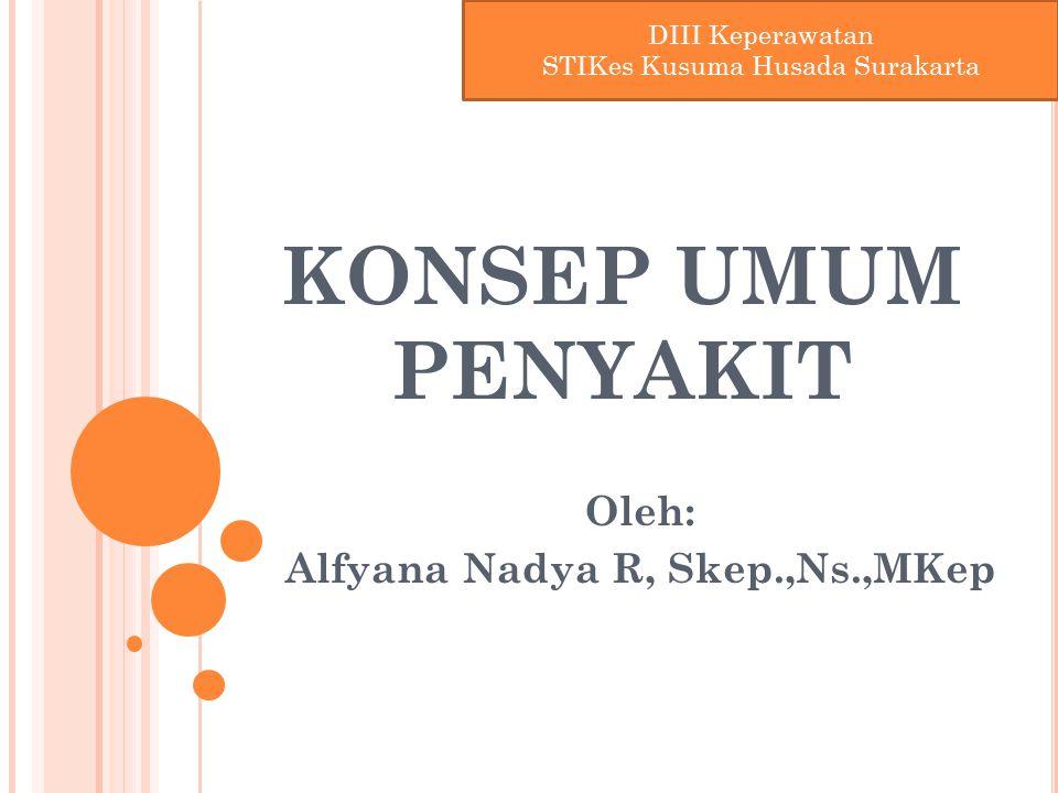 KONSEP UMUM PENYAKIT Oleh: Alfyana Nadya R, Skep.,Ns.,MKep DIII Keperawatan STIKes Kusuma Husada Surakarta