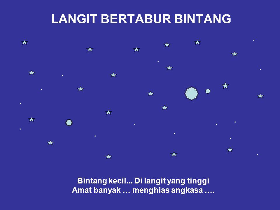 LANGIT BERTABUR BINTANG Bintang kecil... Di langit yang tinggi Amat banyak … menghias angkasa …...............