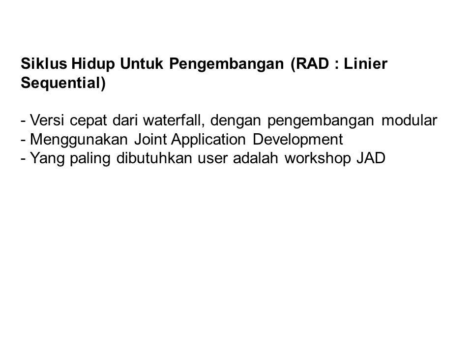 Siklus Hidup Untuk Pengembangan (RAD : Linier Sequential) - Versi cepat dari waterfall, dengan pengembangan modular - Menggunakan Joint Application De