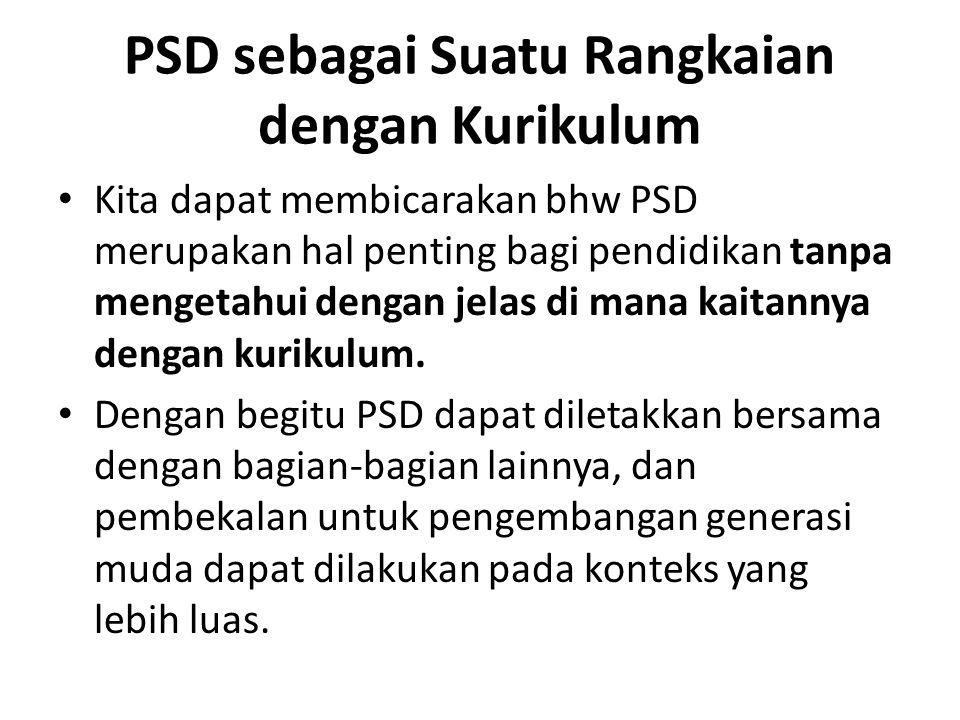 PSD sebagai Suatu Rangkaian dengan Kurikulum Kita dapat membicarakan bhw PSD merupakan hal penting bagi pendidikan tanpa mengetahui dengan jelas di ma
