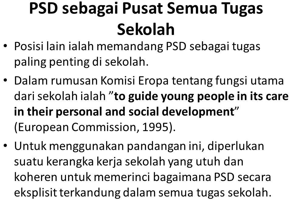 PSD sebagai Pusat Semua Tugas Sekolah Posisi lain ialah memandang PSD sebagai tugas paling penting di sekolah. Dalam rumusan Komisi Eropa tentang fung
