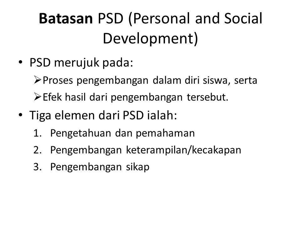 Batasan PSD (Personal and Social Development) PSD merujuk pada:  Proses pengembangan dalam diri siswa, serta  Efek hasil dari pengembangan tersebut.