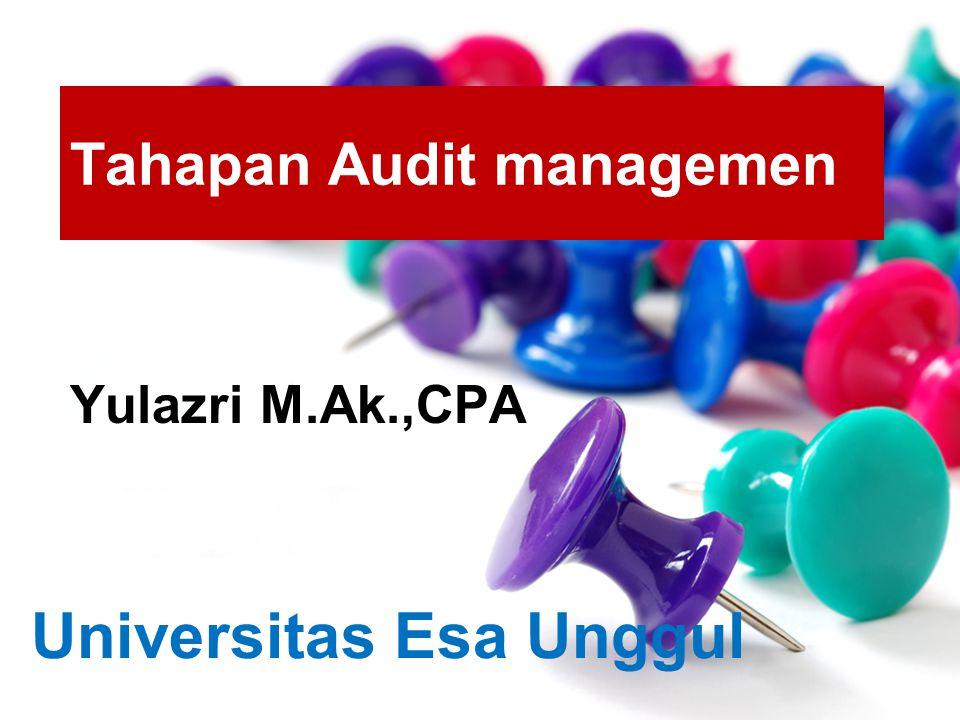 Yulazri M.Ak.,CPA Tahapan Audit managemen Universitas Esa Unggul