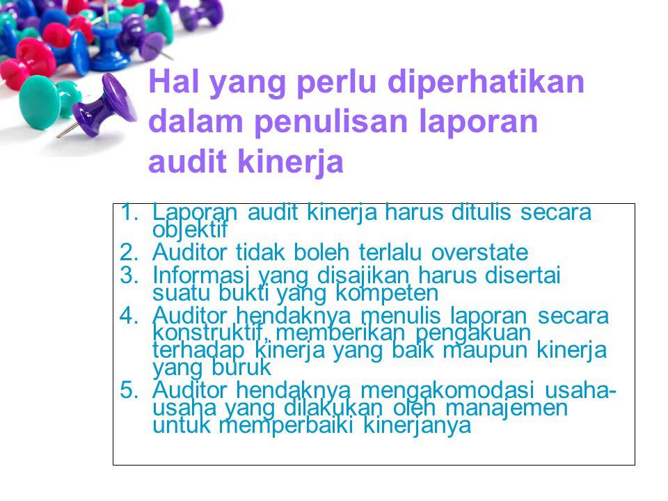 1.Laporan audit kinerja harus ditulis secara objektif 2.Auditor tidak boleh terlalu overstate 3.Informasi yang disajikan harus disertai suatu bukti ya