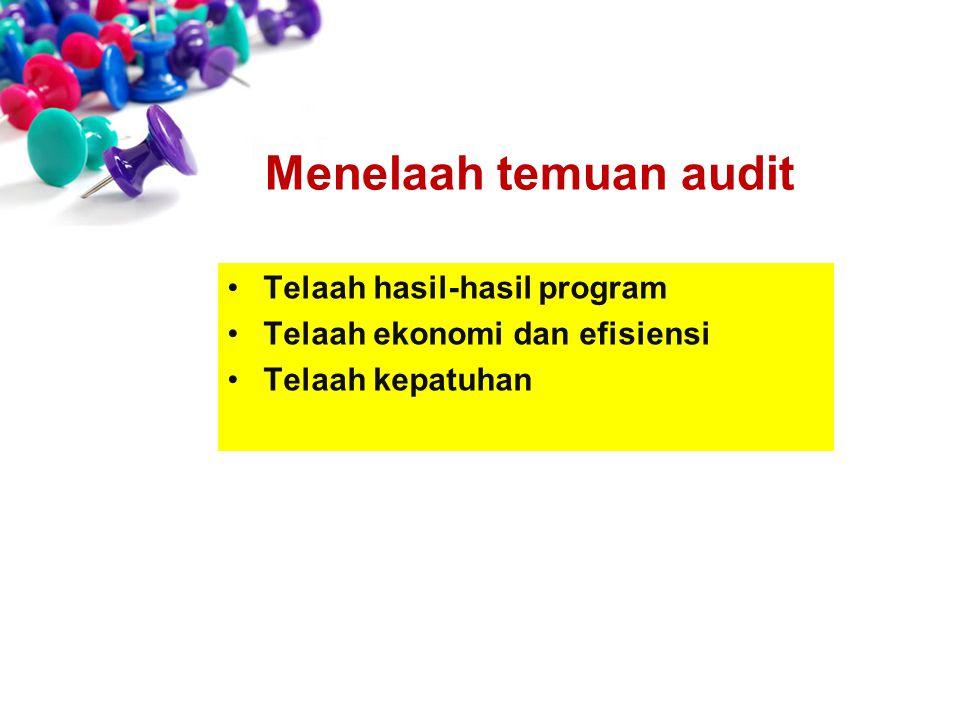Telaah hasil-hasil program Telaah ekonomi dan efisiensi Telaah kepatuhan Menelaah temuan audit