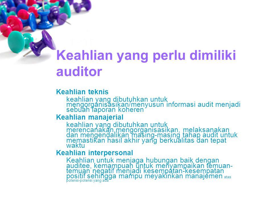 Keahlian teknis keahlian yang dibutuhkan untuk mengorganisasikan/menyusun informasi audit menjadi sebuah laporan koheren Keahlian manajerial keahlian