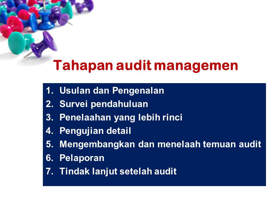 1.Usulan dan Pengenalan 2.Survei pendahuluan 3.Penelaahan yang lebih rinci 4.Pengujian detail 5.Mengembangkan dan menelaah temuan audit 6.Pelaporan 7.