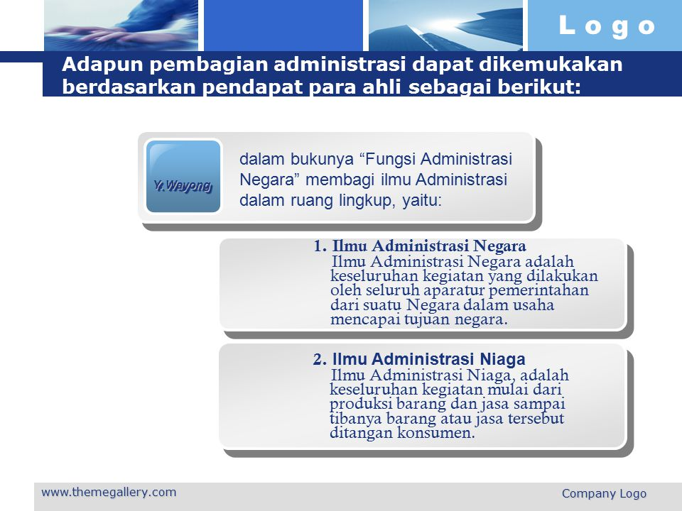L o g o www.themegallery.com Company Logo Adapun pembagian administrasi dapat dikemukakan berdasarkan pendapat para ahli sebagai berikut: Y. Wayong da