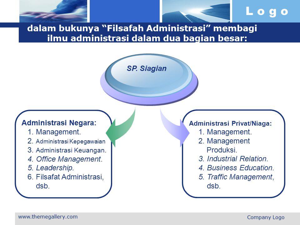 """L o g o www.themegallery.com Company Logo dalam bukunya """"Filsafah Administrasi"""" membagi ilmu administrasi dalam dua bagian besar: Administrasi Negara:"""