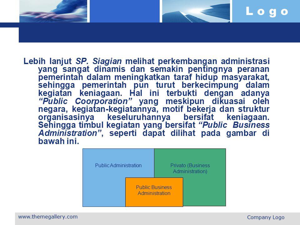 L o g o www.themegallery.com Company Logo Lebih lanjut SP. Siagian melihat perkembangan administrasi yang sangat dinamis dan semakin pentingnya perana