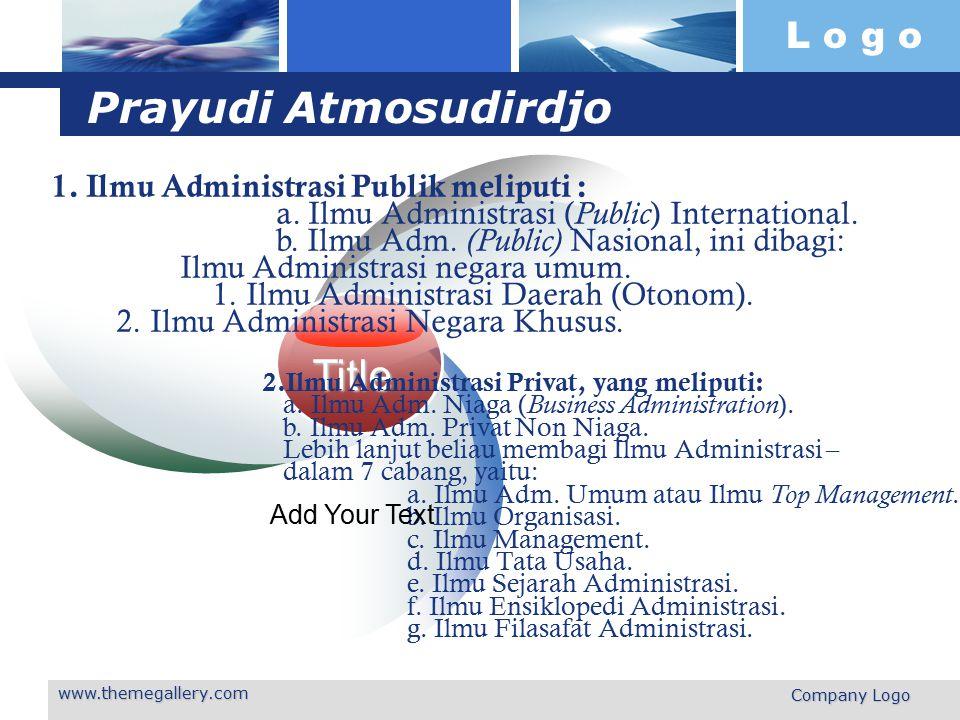 L o g o www.themegallery.com Company Logo Prayudi Atmosudirdjo Title 2.Ilmu Administrasi Privat, yang meliputi: a. Ilmu Adm. Niaga ( Business Administ