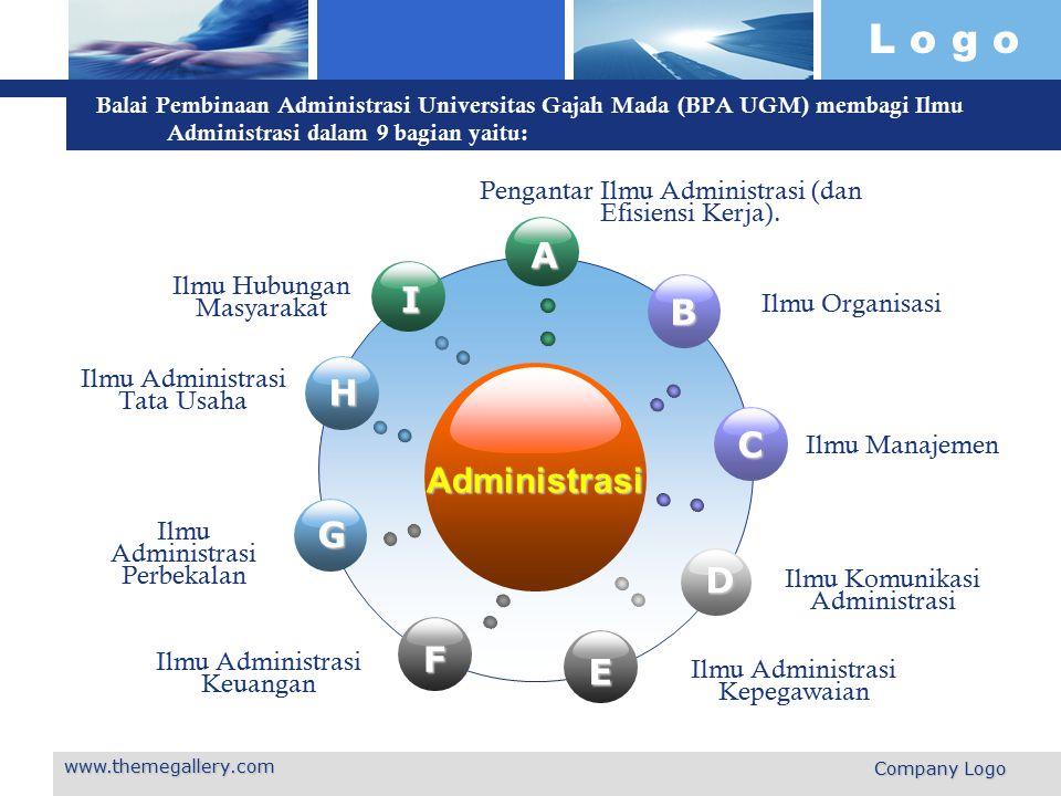 L o g o www.themegallery.com Company Logo Balai Pembinaan Administrasi Universitas Gajah Mada (BPA UGM) membagi Ilmu Administrasi dalam 9 bagian yaitu